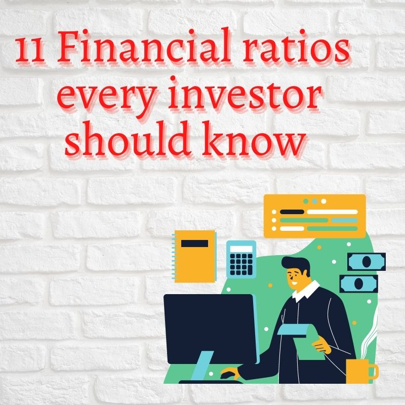 11 Financial Ratio every investor should know.