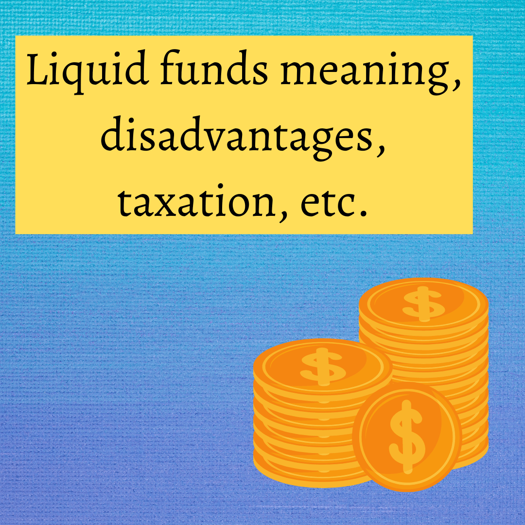 Liquid funds meaning, disadvantages, taxation